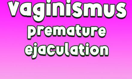 Vaginismus. Premature ejaculation.
